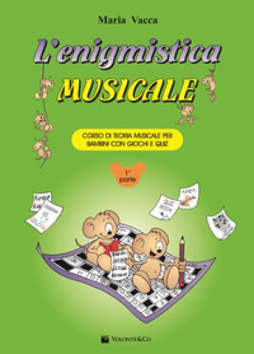 L'enigmistica musicale. Corso di teoria musicale per bambini con giochi e quiz. 1. - Maria Vacca | Thecosgala.com