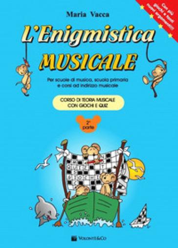 L'enigmistica musicale. Corso di teoria musicale per bambini con giochi e quiz. 2. - Maria Vacca | Thecosgala.com