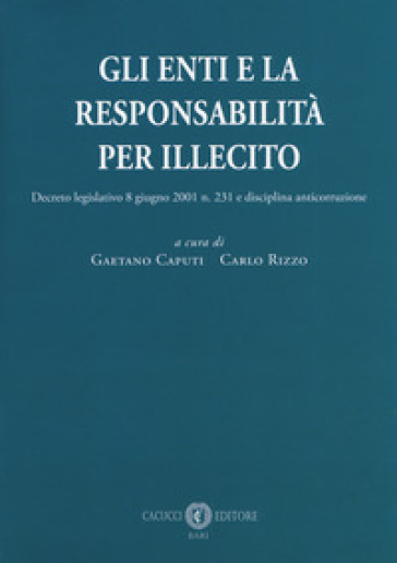 Gli enti e la responsabilità per illecito. Decreto legislativo 8 giugno 2001 n. 231 e disciplina anticorruzione - G. Caputi pdf epub