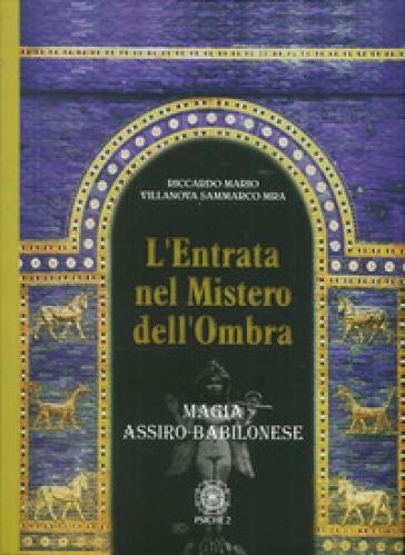 L'entrata nel mistero dell'ombra. Magia assiro-babilonese - Riccardo Mario Villanova Sammarco | Thecosgala.com