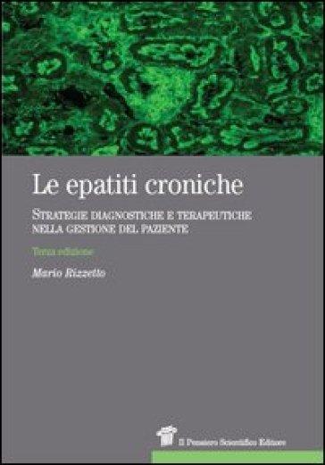 Le epatiti croniche. Strategie diagnostiche e terapeutiche nella gestione del paziente - Mario Rizzetto |