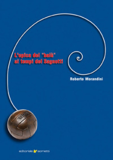 L'epica del «balù» ai tempi del Sagnotti - Roberto Morandini  