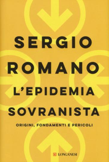 L'epidemia sovranista. Origini, fondamenti e pericoli - Sergio Romano |