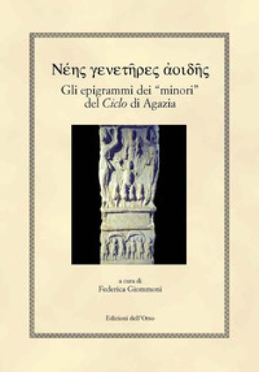 Gli epigrammi dei «minori» del «ciclo» di Agazia. Ediz. greca e italiana - Federica Giommoni |