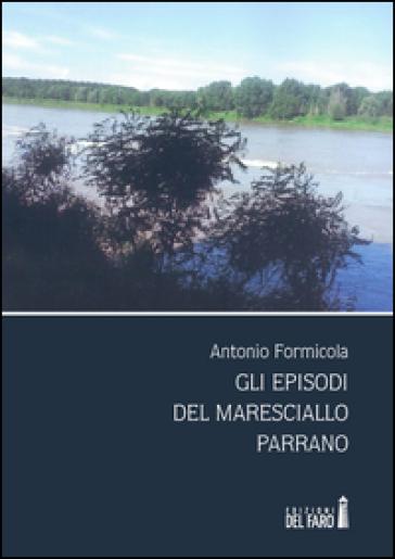 Gli episodi del maresciallo Parrano - Antonio Formicola |