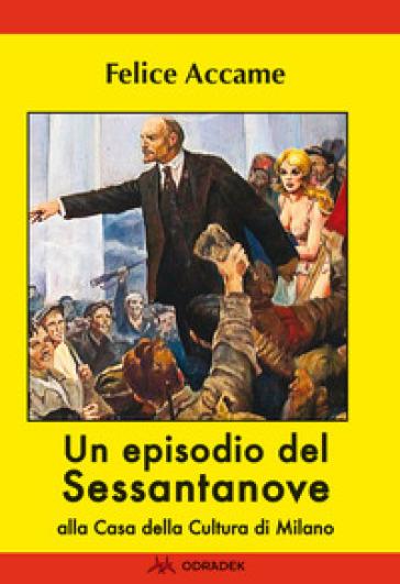 Un episodio del Sessantanove alla Casa della Cultura di Milano - Felice Accame |