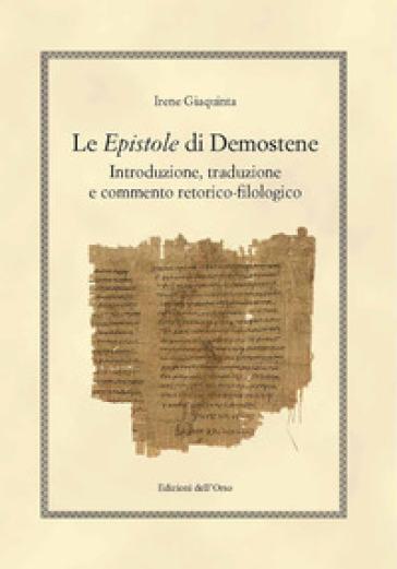 Le epistole di Demostene. Introduzione, traduzione e commento retorico-filologico - Irene Giaquinta |