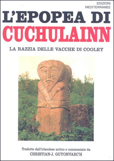 L'epopea di Cuchulainn. La razzia delle vacche di Cooley - Christian J. Guyonvarc'h pdf epub