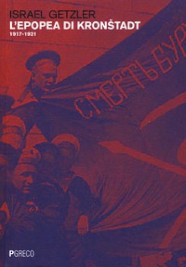 L'epopea di Kronstadt (1917-1921) - Israel Getzler  
