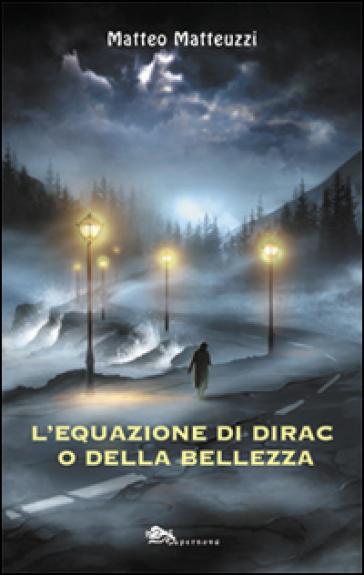 L'equazione di Dirac o della bellezza - Matteo Matteuzzi   Kritjur.org