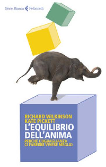 L'equilibrio dell'anima. Perché l'uguaglianza ci farebbe vivere meglio - Richard Wilkinson | Thecosgala.com