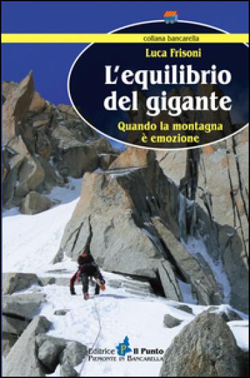 L'equilibrio del gigante. Quando la montagna è emozione - Luca Frisoni   Kritjur.org