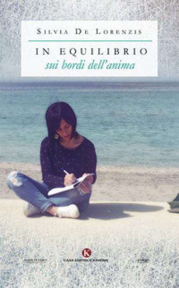 In equilibrio sui bordi dell'anima - Silvia De Lorenzis |