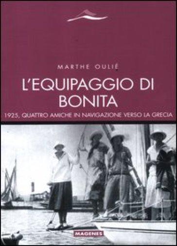 L'equipaggio di Bonita. 1925, quattro amiche in navigazione verso la Grecia - Marthe Oilé | Rochesterscifianimecon.com