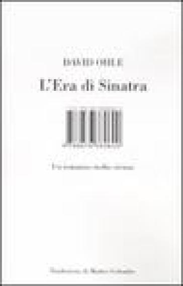 L'era di Sinatra. Un romanzo molto strano - David Ohle |