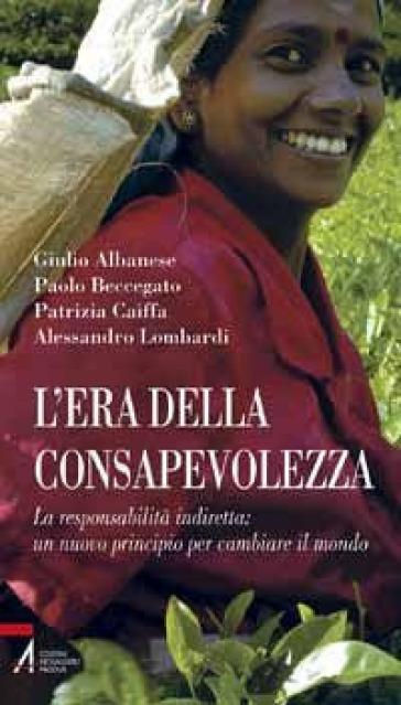L'era della consapevolezza. La responsabilità indiretta: un nuovo principio per cambiare il mondo - Giulio Albanese | Kritjur.org