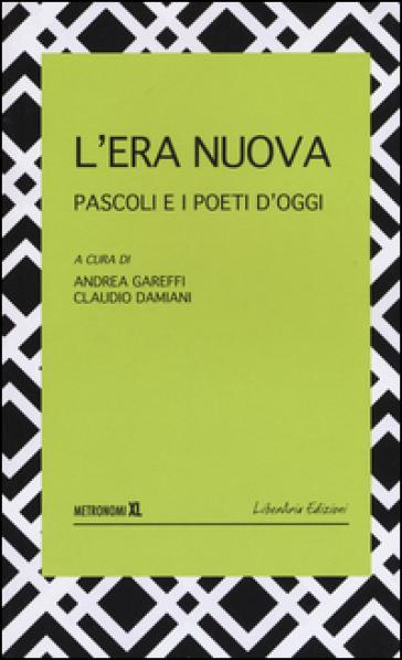L'era nuova. Pascoli e i poeti d'oggi - A. Gareffi | Thecosgala.com