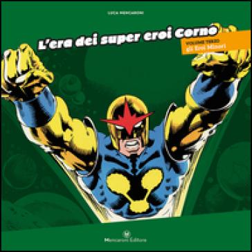 L'era dei super eroi Corno. 3.Gli eroi minori - Luca Mencaroni | Rochesterscifianimecon.com