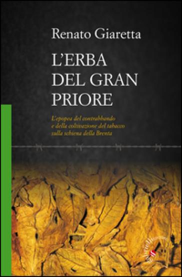 L'erba del Gran Priore. L'epopea del contrabbando e della coltivazione del tabacco sulla schiena della Brenta - Renato Giaretta | Rochesterscifianimecon.com