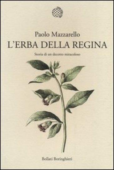 L'erba della regina. Storia di un decotto miracoloso - Paolo Mazzarello | Ericsfund.org