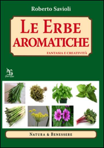 Le erbe aromatiche. Fantasia e creatività - Roberto Savioli |