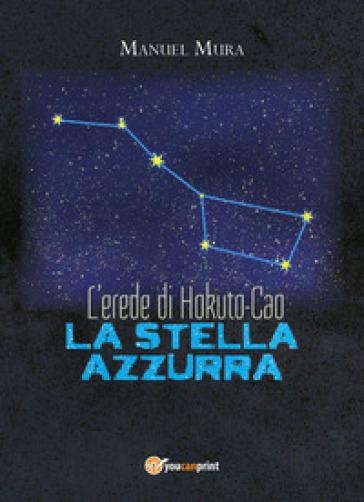 L'erede di Hokuto-Cao. La stella azzurra - Manuel Mura |