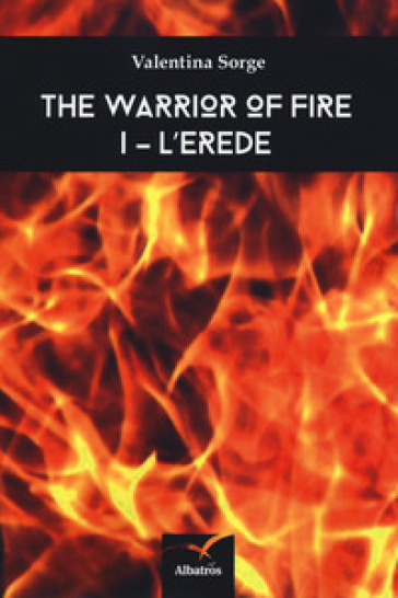 L'erede. The warrior of fire. 1. - Valentina Sorge |