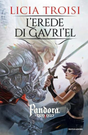 L'erede di Gavri'el. Pandora. 3. - Licia Troisi pdf epub