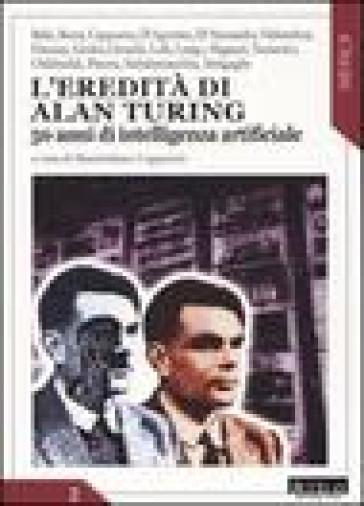 L'eredità di Alan Turing. 50 anni di intelligenza artificiale - M. L. Cappuccio | Thecosgala.com