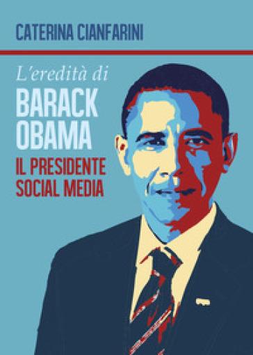 L'eredità di Barack Obama. Il presidente social media - Caterina Cianfarini | Kritjur.org