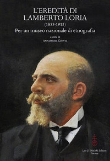 L'eredità di Lamberto Loria (1855-1913). Per un museo nazionale di etnografia. Atti del Convegno (23-25 ottobre 2014) - A. Giunta |