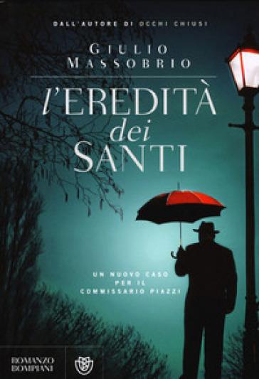 L'eredità dei Santi. Un nuovo caso per il commissario Piazzi - Giulio Massobrio | Rochesterscifianimecon.com