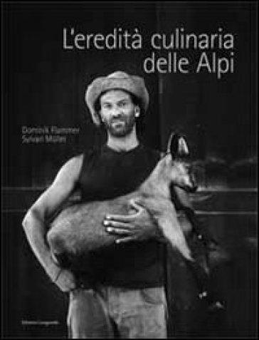 L'eredità culinaria delle Alpi. La storia dell'alimentazione nell'area alpina - Dominik Flammer   Rochesterscifianimecon.com