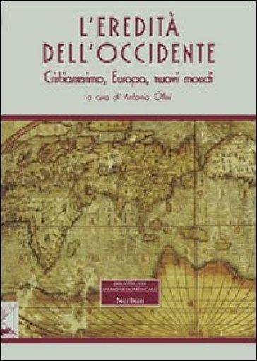 L'eredità dell'Occidente. Cristianesimo, Europa, nuovi mondi - A. Olmi | Kritjur.org
