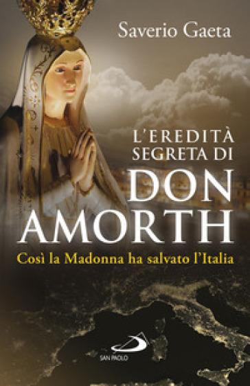 L'eredità segreta di don Amorth. «Così la Madonna ha salvato l'Italia» - Saverio Gaeta | Thecosgala.com