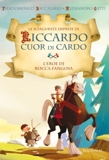 L'eroe di Rocca Fangosa. Le sciagurate imprese di Riccardo Cuor di Cardo. 1. - Pierdomenico Baccalario (P.D. Bach)  
