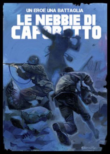 Un eroe, una battaglia. 1: Caporetto