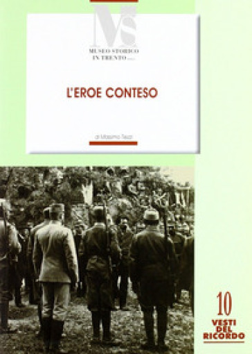 L'eroe conteso. La costruzione del mito di Cesare Battisti negli anni 1916-1935 - Massimo Tiezzi |