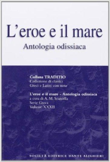 L'eroe e il mare. Antologia odissiaca. Per il Liceo classico - Omero |