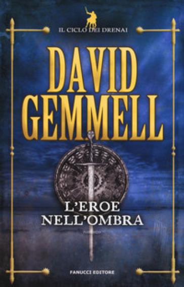 L'eroe nell'ombra. Il ciclo dei Drenai. 9. - David Andrew Gemmell   Rochesterscifianimecon.com
