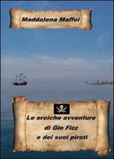 Le eroiche avventure di Gin Fizz e dei suoi pirati - Maddalena Maffei | Kritjur.org