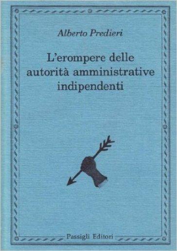 L'erompere delle autorità amministrative indipendenti - Alberto Predieri   Kritjur.org