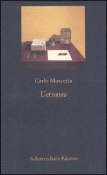 L'erranza. Memorie in forma di lettere - Carlo Muscetta |