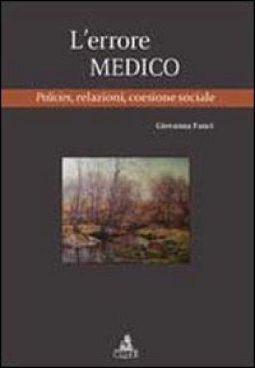 L'errore medico. Policies, relazioni, coesione sociale - Giovanna Fanci |