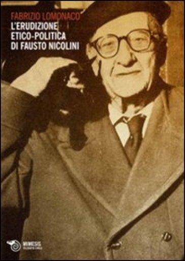 L'erudizione etico-politica di Fausto Nicolini - Fabrizio Lomonaco |