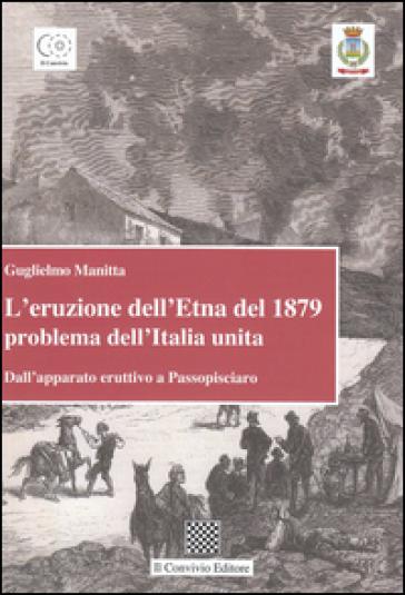 L'eruzione dell'Etna del 1879 problema dell'Italia unita. Dall'apparato eruttivo a Passopisciaro - Guglielmo Manitta | Rochesterscifianimecon.com