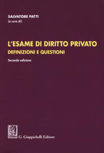 L'esame di diritto privato. Definizioni e questioni - S. Patti |