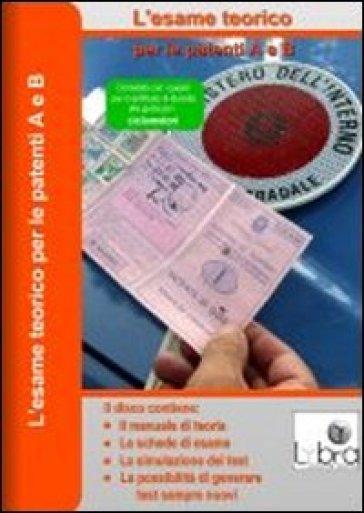 L'esame teorico per le patenti A e B. CD-ROM - R. Petrini |