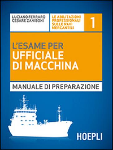 L'esame per l'ufficiale di macchina. Manuale di preparazione - Luciano Ferraro | Thecosgala.com
