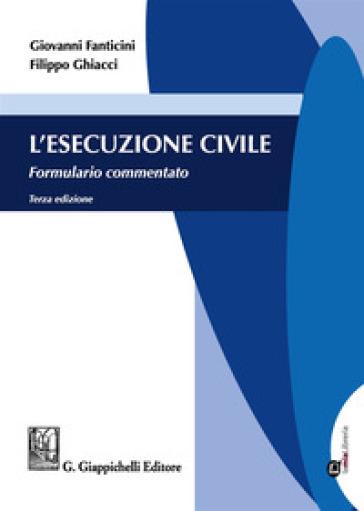 L'esecuzione civile. Formulario commentato - Giovanni Fanticini | Rochesterscifianimecon.com